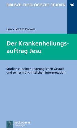 Der Krankenheilungsauftrag Jesu von Frey,  Jörg, Hartenstein,  Friedhelm, Janowski,  Bernd, Konradt,  Matthias, Popkes,  Enno-Edzard, Schmidt,  Werner H.
