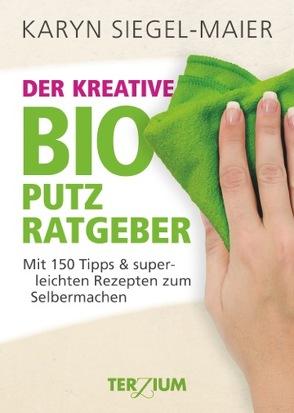 Der kreative BIO Putzratgeber von Siegel-Maier,  Karyn