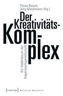 Der Kreativitätskomplex von Beyes,  Timon, Metelmann,  Jörg