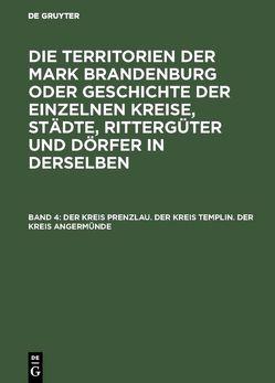 Die Territorien der Mark Brandenburg oder Geschichte der einzelnen… / Der Kreis Prenzlau. Der Kreis Templin. Der Kreis Angermünde von Fidicin,  Ernst