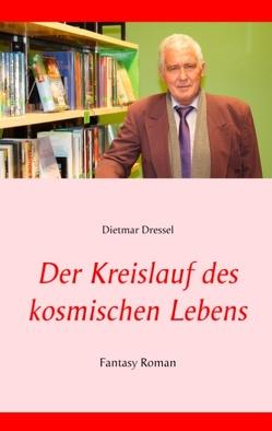 Der Kreislauf des kosmischen Lebens von Dressel,  Dietmar
