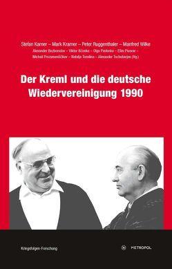 Der Kreml und die deutsche Wiedervereinigung 1990 von Karner,  Stefan, Kramer,  Mark, Ruggenthaler,  Peter, Wilke,  Manfred