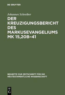 Der Kreuzigungsbericht des Markusevangeliums Mk 15,20b–41 von Schreiber,  Johannes