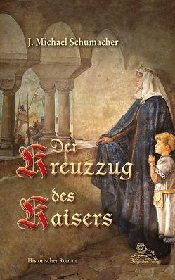 Der Kreuzzug des Kaisers von Schumacher,  J. Michael