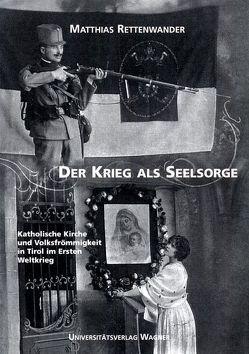 Der Krieg als Seelsorge von Rettenwander,  Matthias