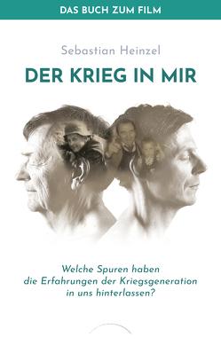 Der Krieg in mir – Das Buch zum Film von Heinzel,  Sebastian