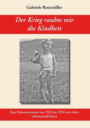 Der Krieg raubte mir die Kindheit von Rottmüller,  Gabriele