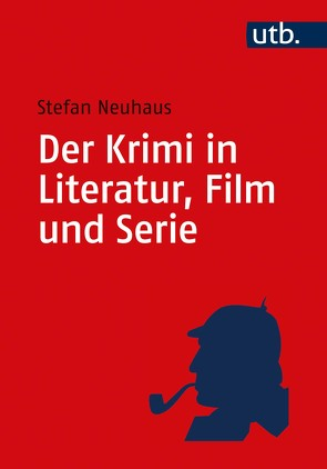 Der Krimi in Literatur, Film und Serie von Neuhaus,  Stefan