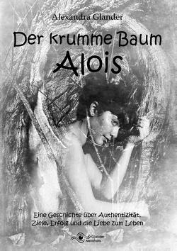 Der krumme Baum Alois von Glander,  Alexandra