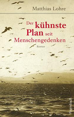Der kühnste Plan seit Menschengedenken von Lohre,  Matthias