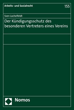 Der Kündigungsschutz des besonderen Vertreters eines Vereins von Lochelfeldt,  Sven