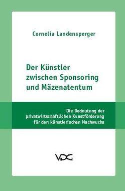 Der Künstler zwischen Sponsoring und Mäzenatentum von Landensperger,  Cornelia