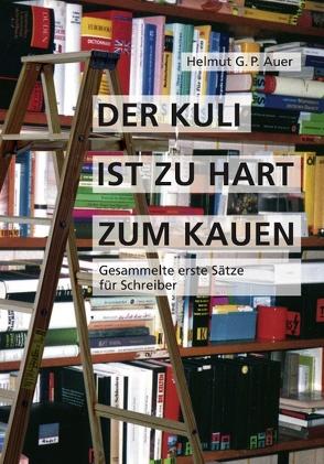 Der Kuli ist zu hart zum Kauen von Auer,  Helmut G.P.