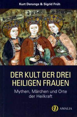 Der Kult der drei heiligen Frauen von Derungs,  Kurt, Früh,  Sigrid