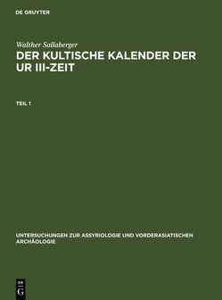 Der kultische Kalender der Ur III-Zeit von Sallaberger,  Walther