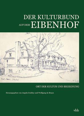 Der Kulturbund auf dem Eibenhof von Angela,  Grabley, de Bruyn,  Wolfgang