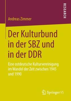 Der Kulturbund in der SBZ und in der DDR von Zimmer,  Andreas