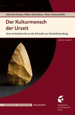 Der Kulturmensch der Urzeit von Guttenhöfer,  Peter, Schad,  Albrecht, Schmelzer,  Albert