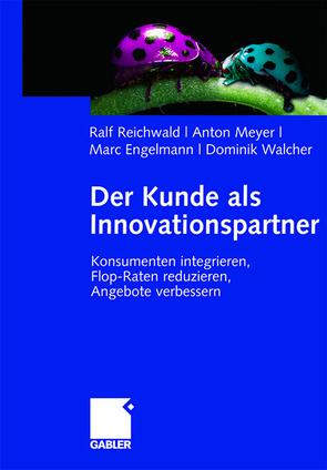 Der Kunde als Innovationspartner von Engelmann,  Marc, Meyer,  Anton, Reichwald,  Ralf, Walcher,  Dominik