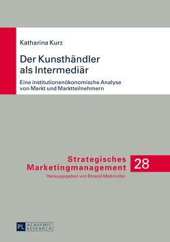 Der Kunsthändler als Intermediär von Kurz,  Katharina