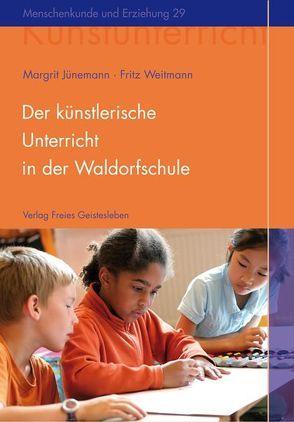 Der künstlerische Unterricht in der Waldorfschule. Malen und Zeichnen von Jünemann,  Margrit, Weitmann,  Fritz
