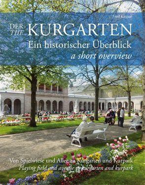Der Kurgarten – Ein historischer Überblick von Kaspar,  Fred