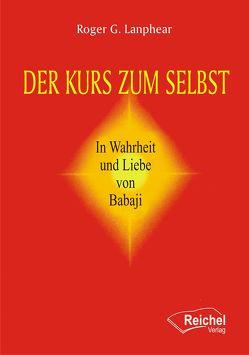 Der Kurs zum Selbst von Dr. Rackur,  Gerhard, Lanphear,  Roger G.