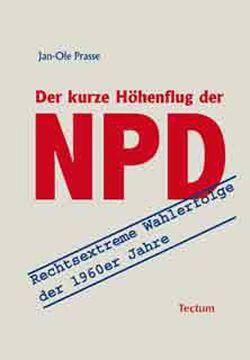 Der kurze Höhenflug der NPD von Prasse,  Jan-Ole