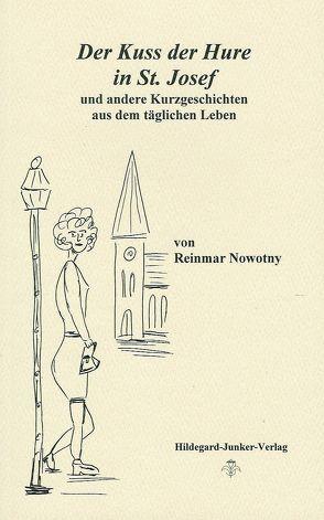 Der Kuss der Hure in St. Josef und andere Kurzgeschichten aus dem täglichen Leben von Nowotny,  Reinmar