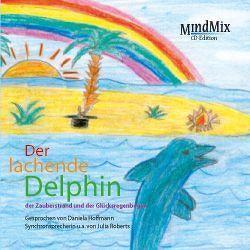 Der lachende Delphin, der Glücksregenbogen und der Zauberstrand von Hoffmann,  Daniela, Krautscheid,  Dagmar, Penot,  Patrick