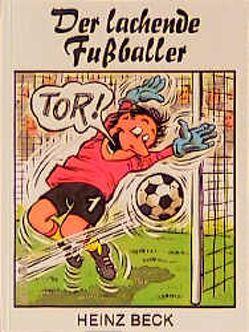Der lachende Fussballer von Beck,  Heinz, Ewert,  Franz