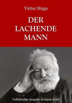 Der lachende Mann – Vollständige Ausgabe von Hugo,  Victor, Weber,  Maria