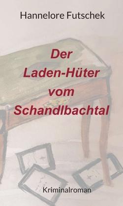 Der Laden – Hüter vom Schandlbachtal von Futschek,  Hannelore