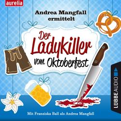 Der Ladykiller vom Oktoberfest von Ball,  Franziska, Faltermeyer,  Harold, Kämmerer,  Harry, Slavik,  Andreas, Stark,  Paul
