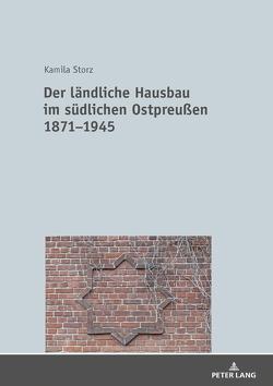 Der ländliche Hausbau im südlichen Ostpreußen 1871−1945 von Storz,  Kamila