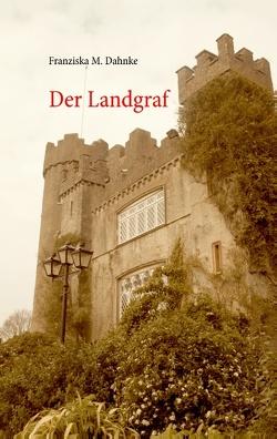 Der Landgraf von Dahnke,  Franziska M.