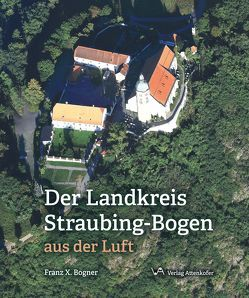 Der Landkreis Straubing-Bogen aus der Luft von Bogner,  Franz X.