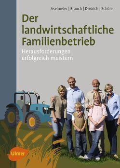 Der landwirtschaftliche Familienbetrieb von Aselmeier,  Maike, Brauch,  Rolf, Dietrich,  Thomas, Schüle,  Eva-Maria
