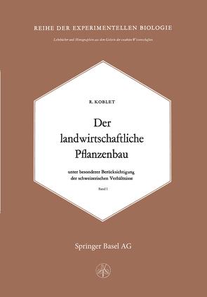 Der Landwirtschaftliche Pflanzenbau von Koblet,  R.
