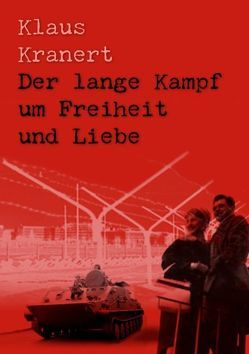 Der lange Kampf um Freiheit und Liebe von Kranert,  Klaus