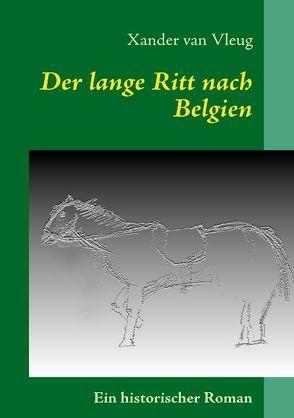 Der lange Ritt nach Belgien von Vleug,  Xander van