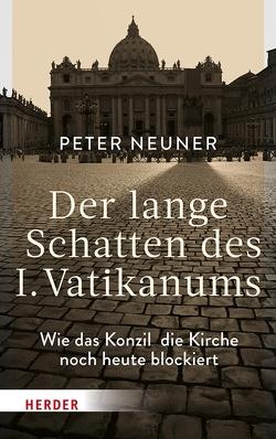 Der lange Schatten des I. Vatikanums von Neuner,  Peter