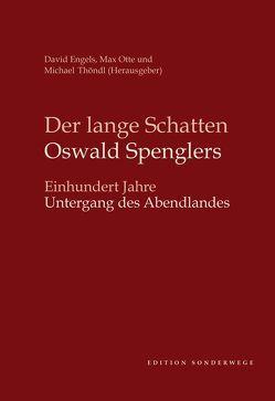 Der lange Schatten Oswald Spenglers von Engels,  David, Otte,  Max, Thöndl,  Michael