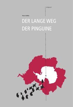 Der lange Weg der Pinguine von Kallfels,  Peter