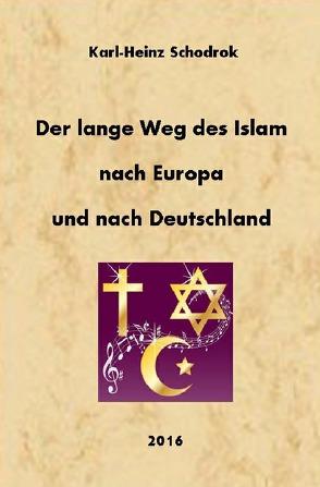 Der lange Weg des Islam nach Europa und nach Deutschland von Prof. Dr. habil. Schodrok,  Karl-Heinz