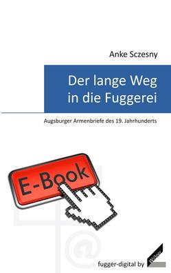 Der lange Weg in die Fuggerei – Augsburger Armenbriefe des 19. Jahrhunderts von Sczesny,  Anke