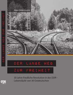 Der lange Weg zur Freiheit von Kunick,  Klaus-Dieter