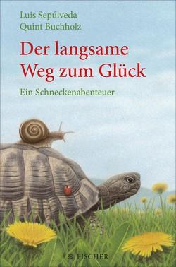 Der langsame Weg zum Glück – Ein Schneckenabenteuer von Buchholz,  Quint, Sepúlveda,  Luis, Zurbrüggen,  Willi