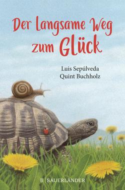 Der langsame Weg zum Glück von Buchholz,  Quint, Sepúlveda,  Luis, Zurbrüggen,  Willi