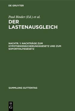 Der Lastenausgleich / Nachträge zum Hypothekensicherungsgesetz und zum Soforthilfegesetz von Binder,  Paul, Drexl,  Josef